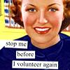 "watersword: A smiling woman with the words ""stop me before I volunteer again"". (Stock: Volunteer)"
