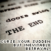 enemyofperfect: the page says, the end. i say, curse your sudden but inevitable betrayal! (sudden but inevitable)