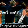 """jumpuphigh: Craig Ferguson and JDM with the text """"Don't worry.  They're European."""" (HappyBirdDay)"""