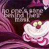 tibicina: Text 'No one's sane behind thier mask' with a picture of the cheshire cat. (Behind their mask)