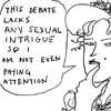 """wealhtheow: cartoon of old-timey lady saying, """"this debate lacks any sexual intrigue so I am not even paying attention"""" (sexualintrigue)"""