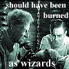 "darchildre: drs frankenstein and pretorius, doing mad science.  text:  ""should have been burned as wizards"" (burned as wizards)"