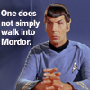 "amyfortuna: Spock, saying ""One does not simply walk into Mordor."" (walk into mordor)"