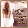 amyfortuna: (I tilled the sorrows of stone)