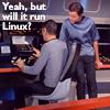 "xochiquetzl: Spock & McCoy:  ""Yeah, but will it run Linux?"" (linux)"
