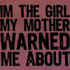 tehkittykat: i am the girl my mother warned me about (text; girl my mother warned me about)