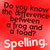 making_excuses: Do you know the difference between a frog and a toad? Spelling. (Random: Frog/Toad)