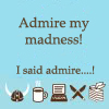 geminianeyes: Admire my madness... I said admire! (Madness)