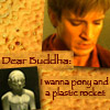 "valancy: ""Dear Buddha, please bring me a pony and a plastic rocket"" (namaste)"