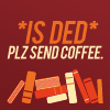 geminianeyes: Is ded please send coffee (Is ded send coffee)