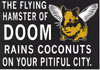 zana16: The flying hamster of doom rains coconuts on your pitiful city (DOOM I tell you!!!)