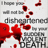 andothersuchphrases: (Your sudden violent death)
