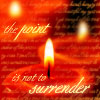 rhi: Lit red candles, gold text.  the point is not to surrender. (not surrender)