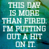 esther_asphodel: text: This day is more than fired, I'm putting out a hit on it. (this day is fired)