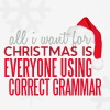 tree: text: all i want for christmas is everyone using correct grammar ([seasonal] i don't even celebrate this)