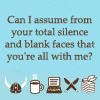 "mortalcity: Text: ""Can I assume from your total silence and blank faces that you're all with me?"" (text 