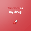 jade1459: fandom is my drug (Other (fandom drug))