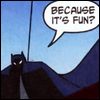 "cmshaw: DC Comics: Batman lurks, suggesting the explanation: ""Because it's fun?"" (Batman likes fun)"