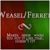 tigerlilly: (R/D - Weasel/Ferret)