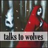 talkstowolves: I speak with wolves and other wicked creatures. (talks to wolves)