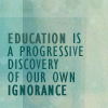 trouble: Text: Education is a progressive discovery of our own ignorance (education)