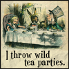 talkstowolves: I DO throw wild tea parties. Featuring art from Alice in Wonderland.  (wild tea parties)