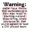 zarhooie: Text: Warning: participating in #dw may result in blacking out and discovering yourself as head of a project team. (DW: project team)