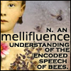 "talkstowolves: ""Mellifluence: an understanding of the encoded speech of bees.""  (mellifluence: a definition)"