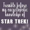 """emilypaige: text only icon. says """"tremble before my encyclopedic knowledge of star trek."""" (star trek [tremble before me!])"""