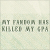 trinity_clare: my fandom has killed my gpa (fandom gpa)