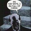 dizmo: Scan from Batman Confidential.  Alfred: As sir says, I am full of cheek. (comics: full of cheek)