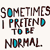 raysgal: (Pretend to be normal) (Default)
