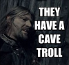 moragmacpherson: They have a cave troll. (boromir, understatement, stress)