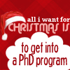 starlady: All I want for Christmas is to get into a Ph.D. program. (christmas)