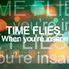 yetregressing: text: time flies when you're insane (who wants linear time anyway? crazies)