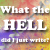 lifeingeneral: What The Hell Did I write? (Stock:TheHelldidiwrite)