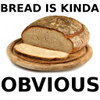 "swordage: A loaf of bread captioned ""bread is kinda obvious."" (asst BETA POWERS ACTIVATE)"