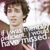 lifeingeneral: If I was mentally deficient I would've missed (Misfits:WoulveMissed)