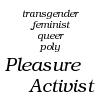 flexibeast: Pleasure Activist (pleasure activist)