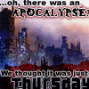 """allfireburns: Apocalyptic city skyline. Text: """"Oh, there was an apocalypse? We thought it was just Thursday."""" (thought it was just Thursday)"""