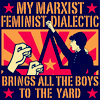 "were_duck: text says ""My marxist feminist dialectic brings all the boys to the yard"" done in communist poster style (Marxist Feminist)"