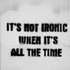 storyinmypocket: ([irony] this is not ironic)