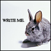 "elleth: a young rabbit sitting before a grey background, with the text ""write me."" (Writing: Plotbunny)"