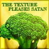 """lavinia: picture of brocolli with text: """"the texture pleases Satan"""" (R - broccoli's texture pleases Satan)"""