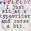 "lavinia: text: ""I just sit at a typewriter and curse a bit"" (R - writing is just sitting and cursing)"