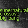 briarwood: Supernatural Crossover bigbang (SPN XBigBang2)