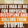 mustangsally78: (Discipline and calling them stupid)