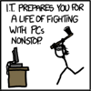 kareila: IT prepares you for a life of fighting with PCs nonstop. (sysadmin)