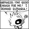 youngsoulrebel: Calvin wants you to know that happiness isn't good enough; he demands euphoria (Demand Euphoria!)