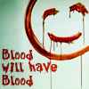 dirtyzucchini: (Blood Will Have Blood)